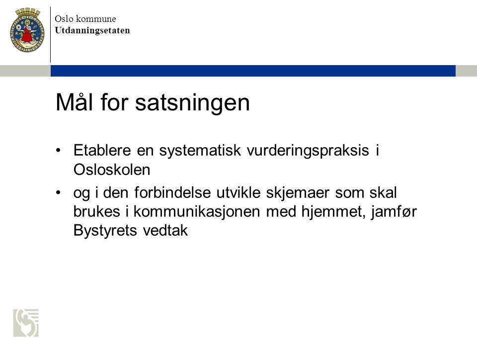 Oslo kommune Utdanningsetaten Mål for satsningen Etablere en systematisk vurderingspraksis i Osloskolen og i den forbindelse utvikle skjemaer som skal brukes i kommunikasjonen med hjemmet, jamfør Bystyrets vedtak