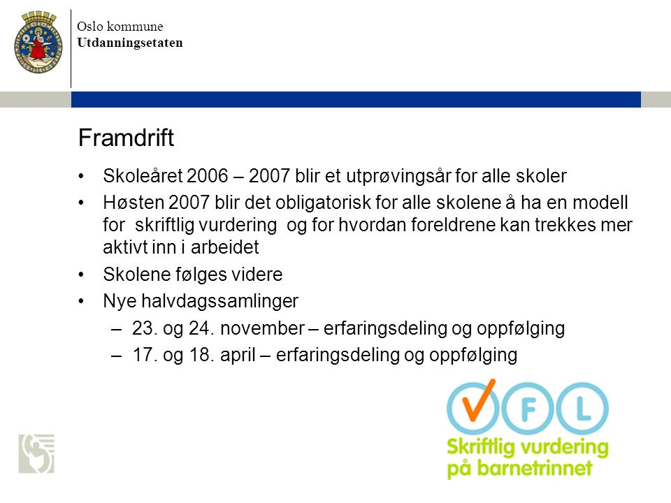 Oslo kommune Utdanningsetaten Framdrift Skoleåret 2006 – 2007 blir et utprøvingsår for alle skoler Høsten 2007 blir det obligatorisk for alle skolene