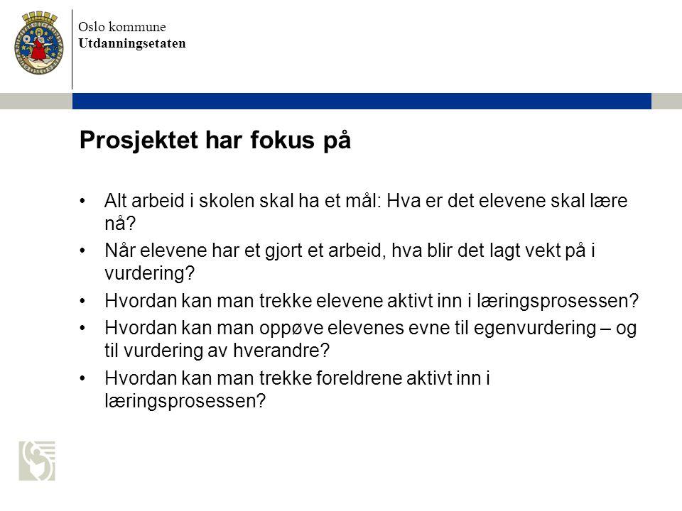 Oslo kommune Utdanningsetaten Prosjektet har fokus på Alt arbeid i skolen skal ha et mål: Hva er det elevene skal lære nå? Når elevene har et gjort et