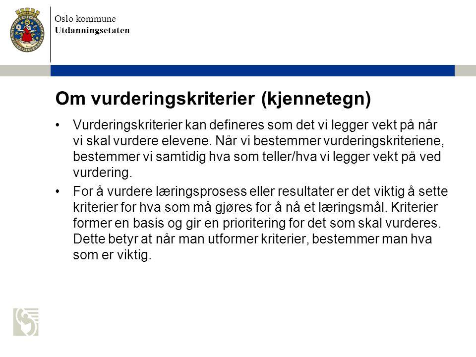 Oslo kommune Utdanningsetaten Om vurderingskriterier (kjennetegn) Vurderingskriterier kan defineres som det vi legger vekt på når vi skal vurdere elevene.