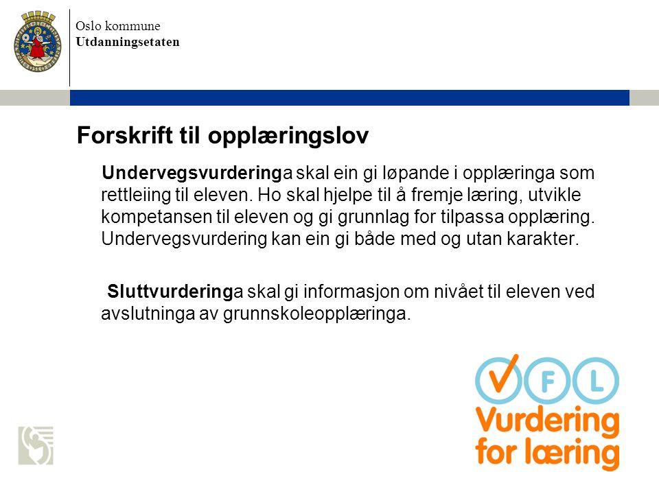 Oslo kommune Utdanningsetaten Forskrift til opplæringslov Undervegsvurderinga skal ein gi løpande i opplæringa som rettleiing til eleven. Ho skal hjel