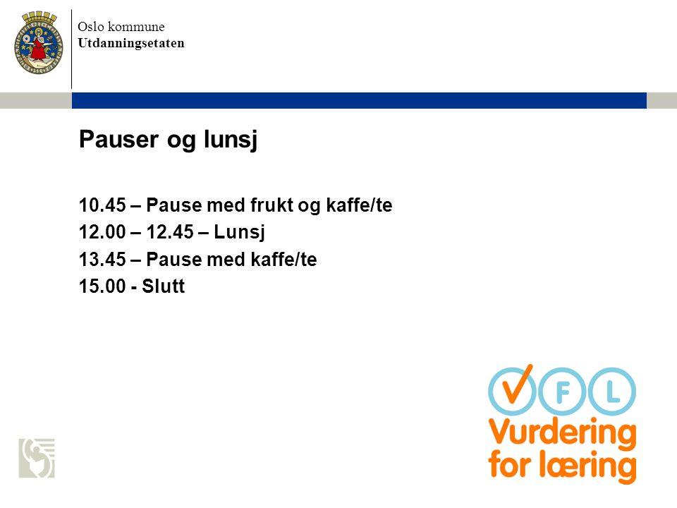 Oslo kommune Utdanningsetaten Pauser og lunsj 10.45 – Pause med frukt og kaffe/te 12.00 – 12.45 – Lunsj 13.45 – Pause med kaffe/te 15.00 - Slutt