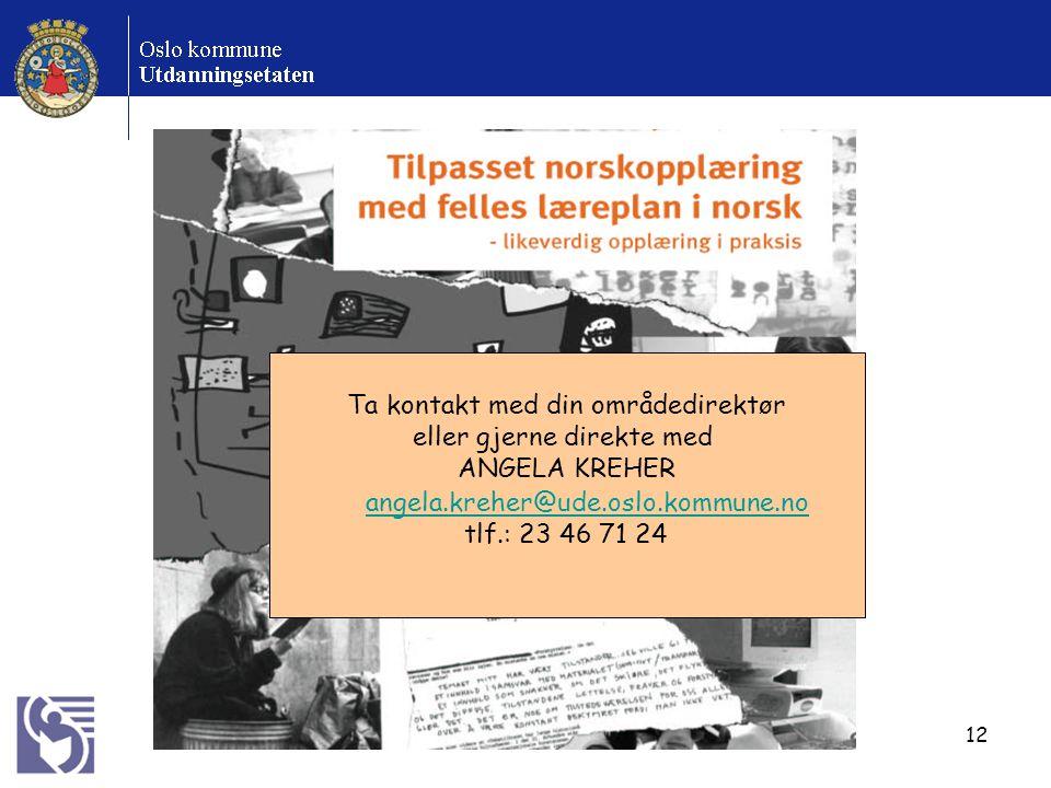 12 Ta kontakt med din områdedirektør eller gjerne direkte med ANGELA KREHER angela.kreher@ude.oslo.kommune.no tlf.: 23 46 71 24