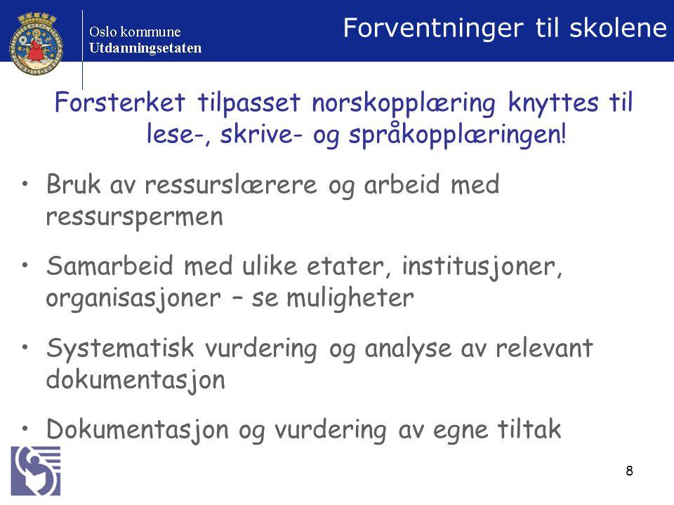 8 Forventninger til skolene Forsterket tilpasset norskopplæring knyttes til lese-, skrive- og språkopplæringen.