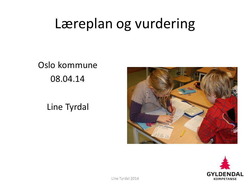 Læreplan og vurdering Oslo kommune 08.04.14 Line Tyrdal Line Tyrdal 2014