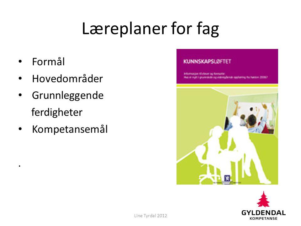 Læreplaner for fag Formål Hovedområder Grunnleggende ferdigheter Kompetansemål. Line Tyrdal 2012