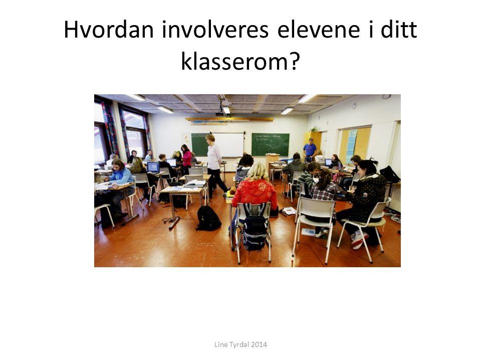 Hvordan involveres elevene i ditt klasserom? Line Tyrdal 2014