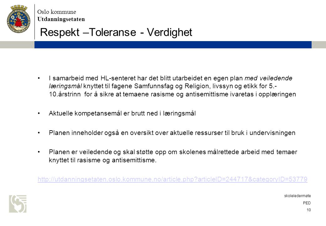 Oslo kommune Utdanningsetaten Respekt –Toleranse - Verdighet I samarbeid med HL-senteret har det blitt utarbeidet en egen plan med veiledende læringsm