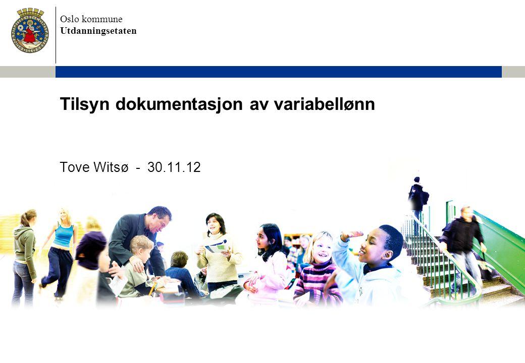 Oslo kommune Utdanningsetaten Tilsyn dokumentasjon av variabellønn Tove Witsø - 30.11.12