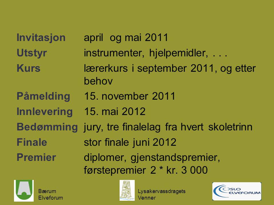 Bærum Elveforum Lysakervassdragets Venner Invitasjonapril og mai 2011 Utstyrinstrumenter, hjelpemidler,... Kurslærerkurs i september 2011, og etter be