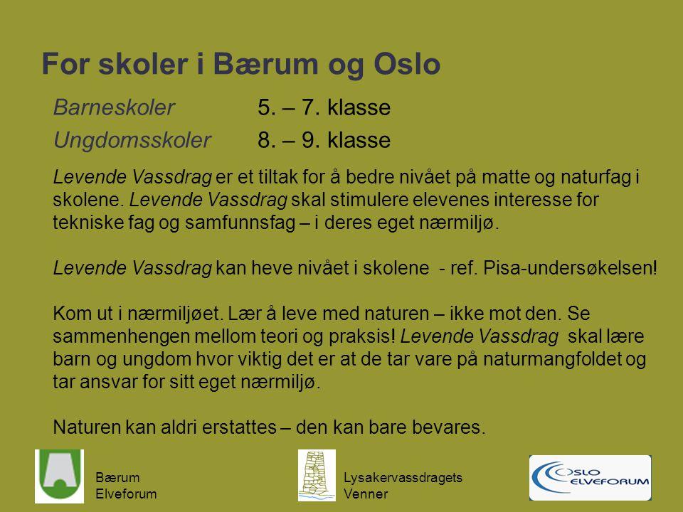 Bærum Elveforum Lysakervassdragets Venner For skoler i Bærum og Oslo Barneskoler 5. – 7. klasse Ungdomsskoler 8. – 9. klasse Levende Vassdrag er et ti