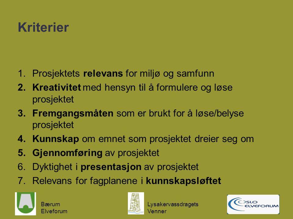 Bærum Elveforum Lysakervassdragets Venner Kriterier 1.Prosjektets relevans for miljø og samfunn 2.Kreativitet med hensyn til å formulere og løse prosj