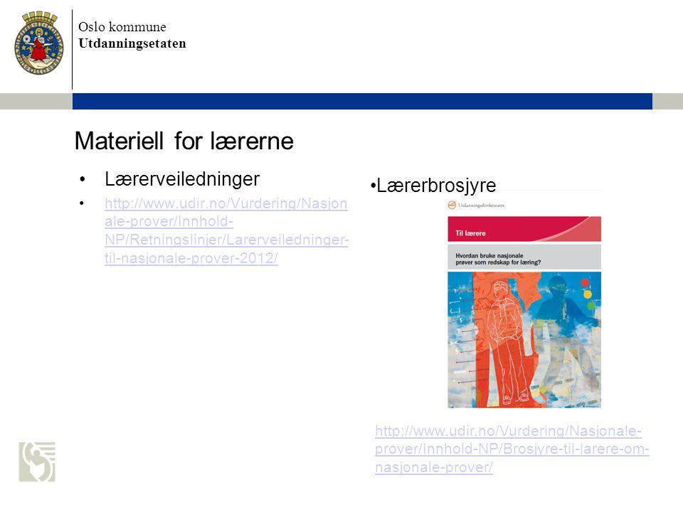Oslo kommune Utdanningsetaten Materiell for lærerne Lærerveiledninger http://www.udir.no/Vurdering/Nasjon ale-prover/Innhold- NP/Retningslinjer/Larerv