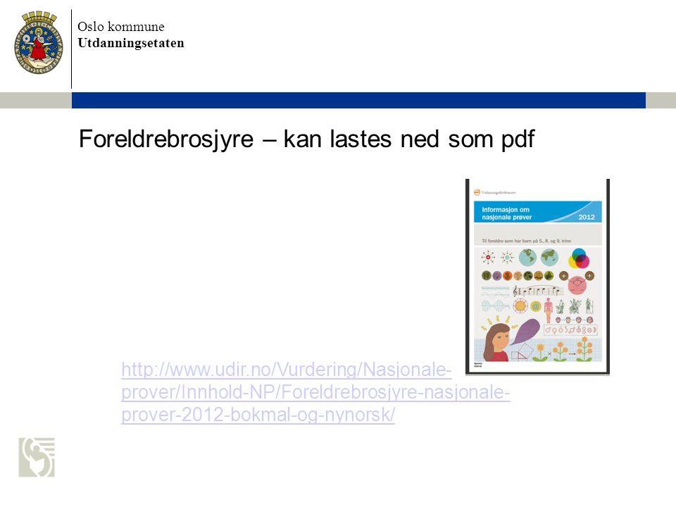 Oslo kommune Utdanningsetaten Foreldrebrosjyre – kan lastes ned som pdf http://www.udir.no/Vurdering/Nasjonale- prover/Innhold-NP/Foreldrebrosjyre-nas
