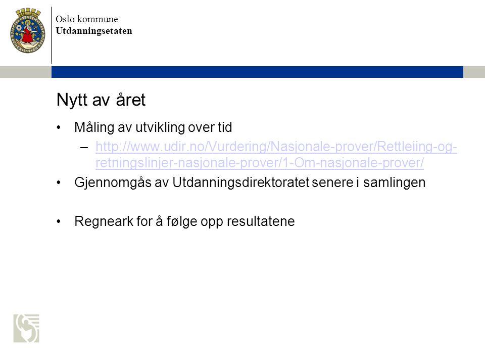 Oslo kommune Utdanningsetaten Nytt av året Måling av utvikling over tid –http://www.udir.no/Vurdering/Nasjonale-prover/Rettleiing-og- retningslinjer-nasjonale-prover/1-Om-nasjonale-prover/http://www.udir.no/Vurdering/Nasjonale-prover/Rettleiing-og- retningslinjer-nasjonale-prover/1-Om-nasjonale-prover/ Gjennomgås av Utdanningsdirektoratet senere i samlingen Regneark for å følge opp resultatene