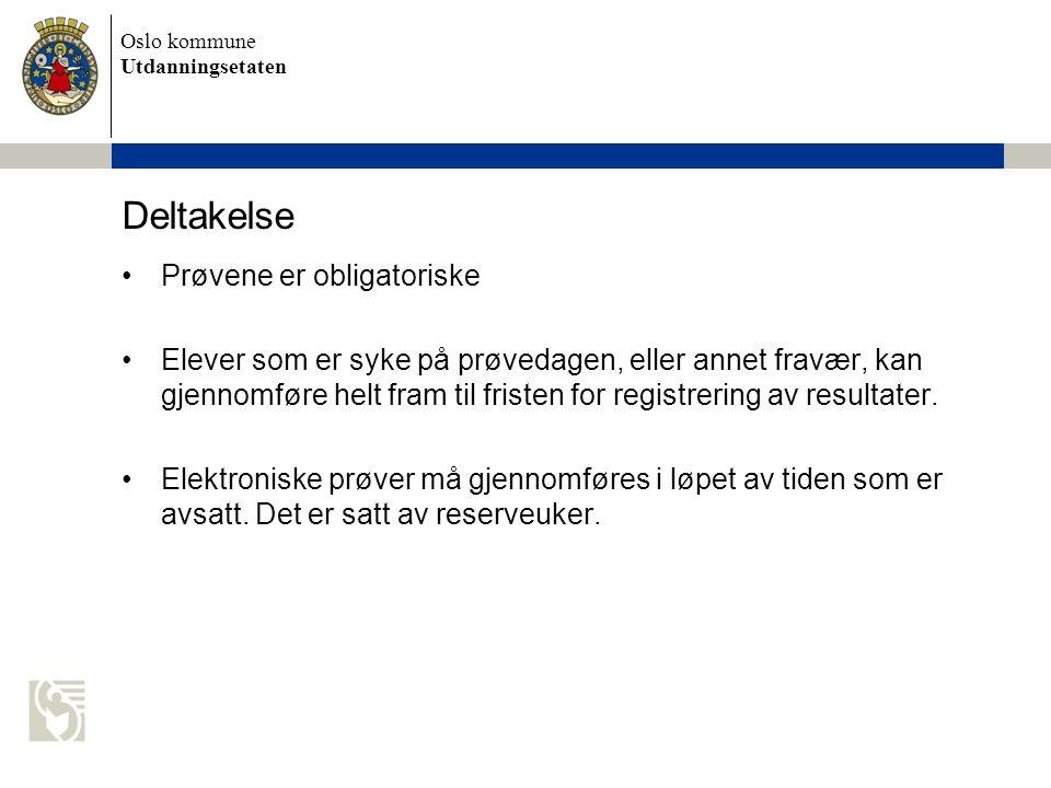 Oslo kommune Utdanningsetaten Deltakelse Prøvene er obligatoriske Elever som er syke på prøvedagen, eller annet fravær, kan gjennomføre helt fram til fristen for registrering av resultater.