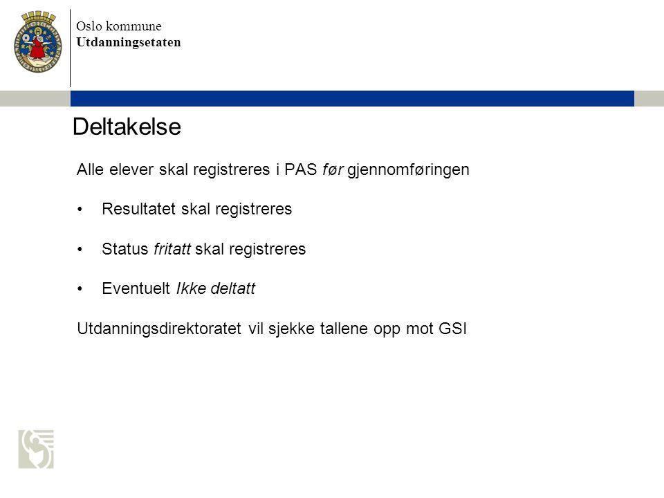 Oslo kommune Utdanningsetaten Deltakelse Alle elever skal registreres i PAS før gjennomføringen Resultatet skal registreres Status fritatt skal registreres Eventuelt Ikke deltatt Utdanningsdirektoratet vil sjekke tallene opp mot GSI