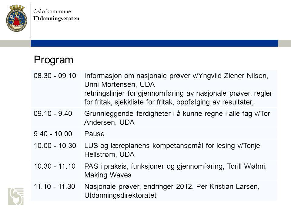 Oslo kommune Utdanningsetaten Program 08.30 - 09.10Informasjon om nasjonale prøver v/Yngvild Ziener Nilsen, Unni Mortensen, UDA retningslinjer for gje