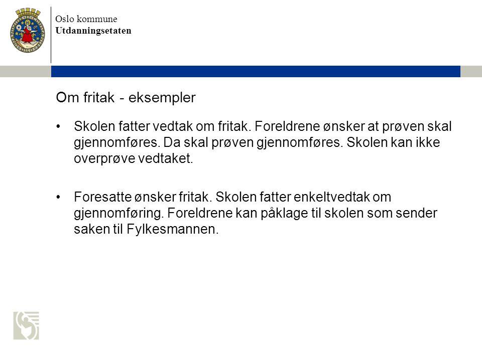 Oslo kommune Utdanningsetaten Om fritak - eksempler Skolen fatter vedtak om fritak. Foreldrene ønsker at prøven skal gjennomføres. Da skal prøven gjen