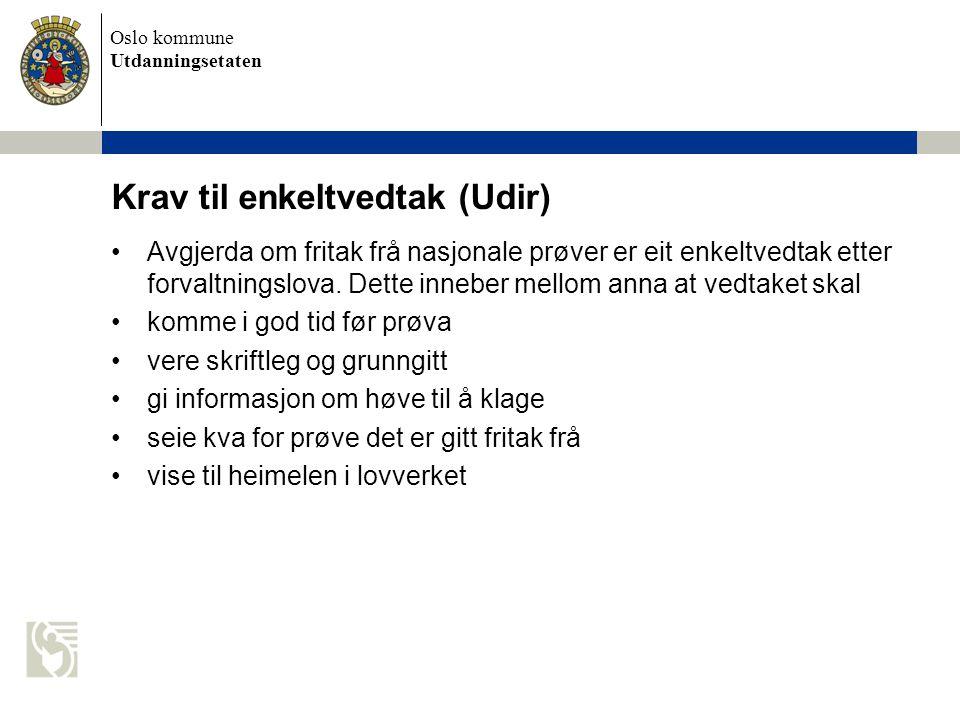 Oslo kommune Utdanningsetaten Krav til enkeltvedtak (Udir) Avgjerda om fritak frå nasjonale prøver er eit enkeltvedtak etter forvaltningslova. Dette i