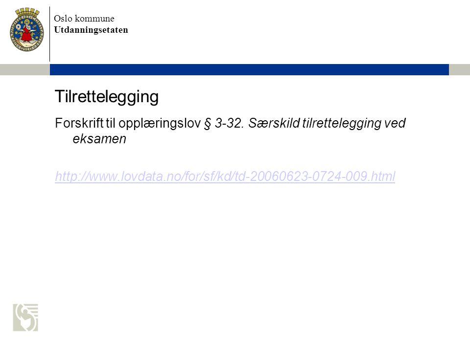 Oslo kommune Utdanningsetaten Tilrettelegging Forskrift til opplæringslov § 3-32. Særskild tilrettelegging ved eksamen http://www.lovdata.no/for/sf/kd