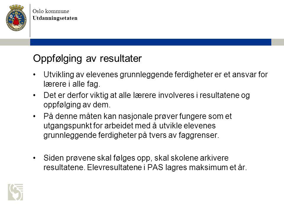 Oslo kommune Utdanningsetaten Oppfølging av resultater Utvikling av elevenes grunnleggende ferdigheter er et ansvar for lærere i alle fag.