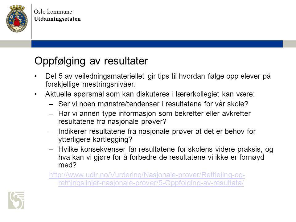 Oslo kommune Utdanningsetaten Oppfølging av resultater Del 5 av veiledningsmateriellet gir tips til hvordan følge opp elever på forskjellige mestringsnivåer.