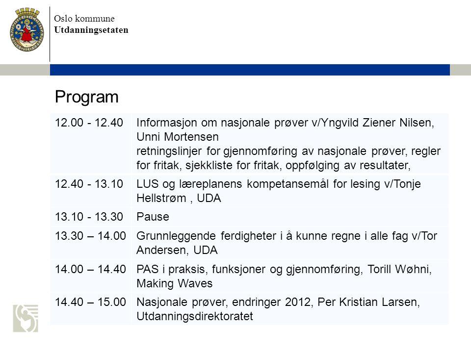 Oslo kommune Utdanningsetaten Program 12.00 - 12.40Informasjon om nasjonale prøver v/Yngvild Ziener Nilsen, Unni Mortensen retningslinjer for gjennomf