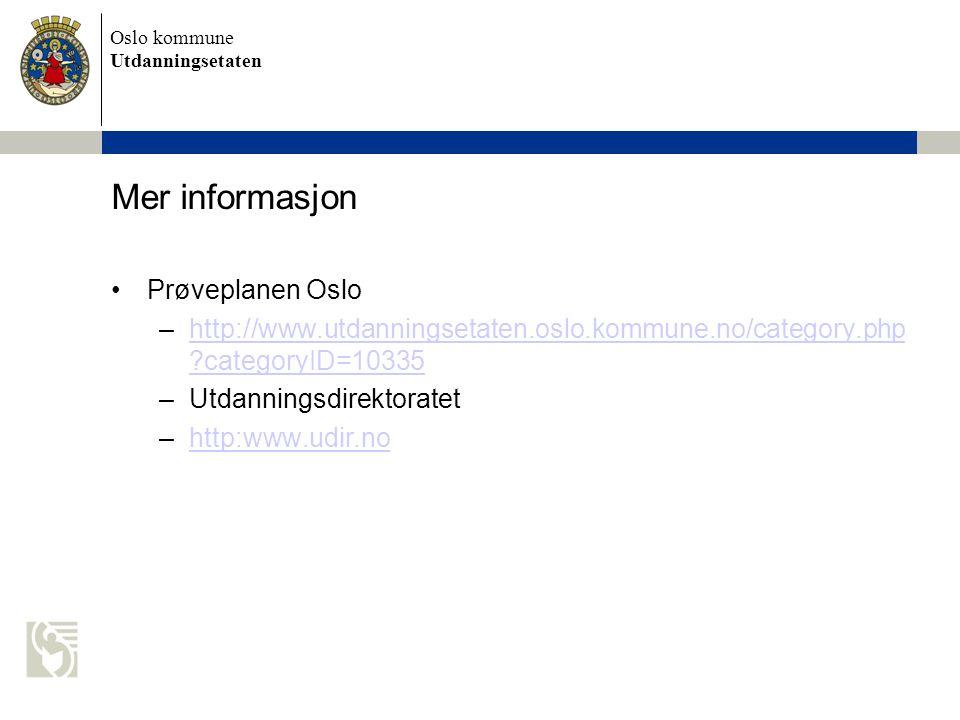Oslo kommune Utdanningsetaten Mer informasjon Prøveplanen Oslo –http://www.utdanningsetaten.oslo.kommune.no/category.php ?categoryID=10335http://www.u