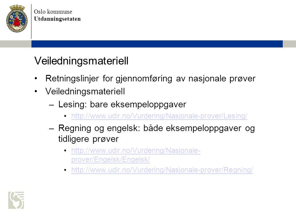 Oslo kommune Utdanningsetaten Veiledninger og brosjyrer –http://www.udir.no/Vurdering/Nasjonale-prover/Veiledninger- og-brosjyrer/http://www.udir.no/Vurdering/Nasjonale-prover/Veiledninger- og-brosjyrer/ Hva måler nasjonale prøver.