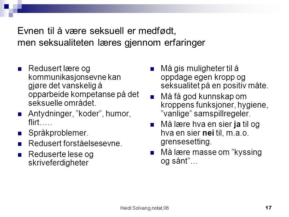 Heidi Solvang,notat,0617 Evnen til å være seksuell er medfødt, men seksualiteten læres gjennom erfaringer Redusert lære og kommunikasjonsevne kan gjør
