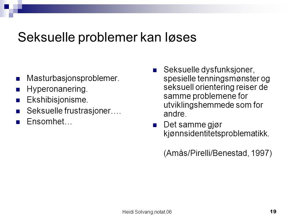 Heidi Solvang,notat,0619 Seksuelle problemer kan løses Masturbasjonsproblemer. Hyperonanering. Ekshibisjonisme. Seksuelle frustrasjoner…. Ensomhet… Se