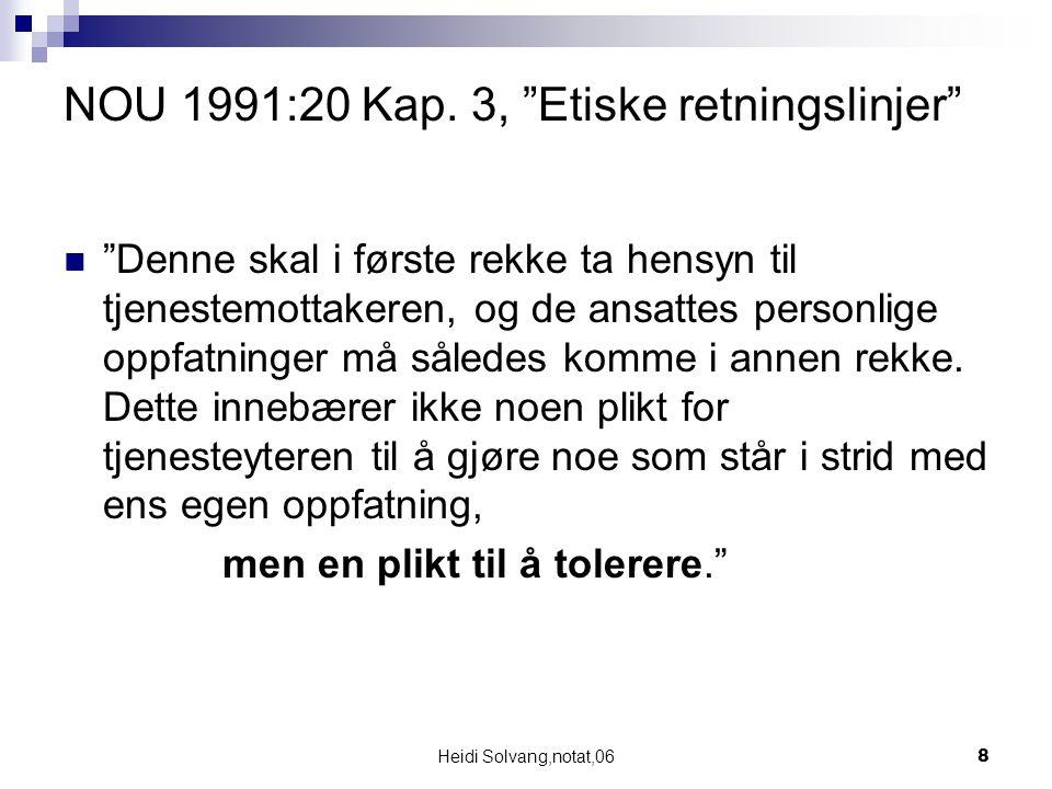 """Heidi Solvang,notat,068 NOU 1991:20 Kap. 3, """"Etiske retningslinjer"""" """"Denne skal i første rekke ta hensyn til tjenestemottakeren, og de ansattes person"""