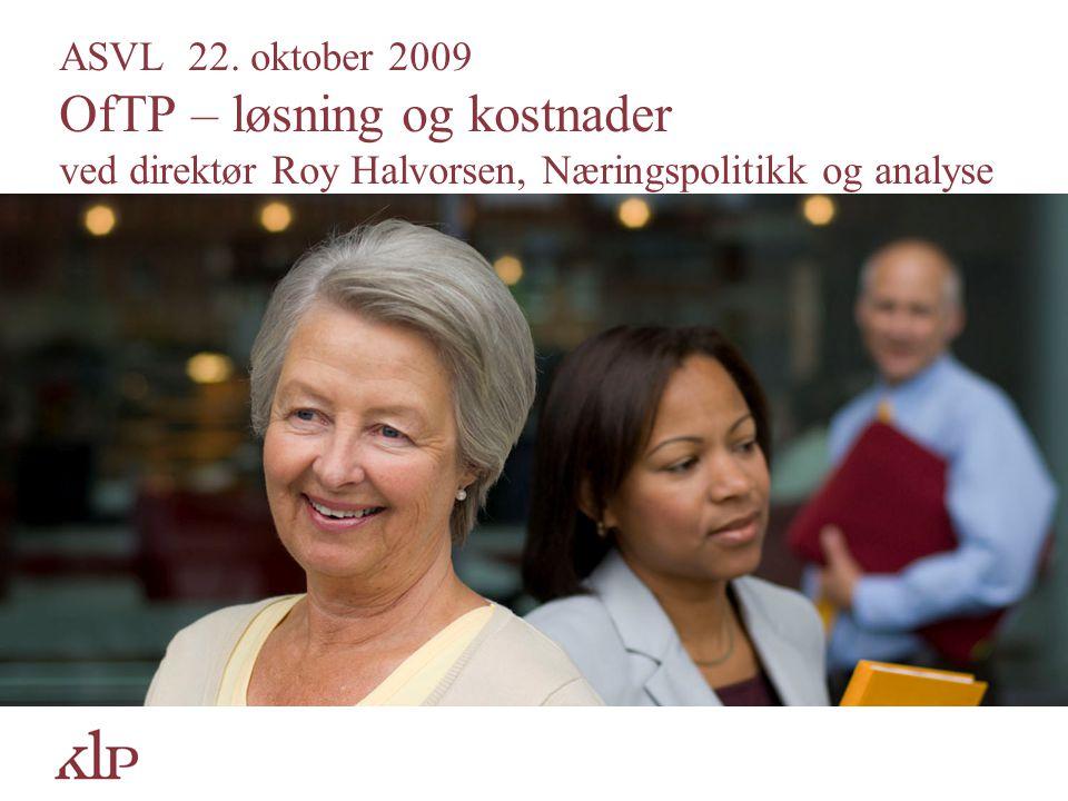 ASVL 22. oktober 2009 OfTP – løsning og kostnader ved direktør Roy Halvorsen, Næringspolitikk og analyse