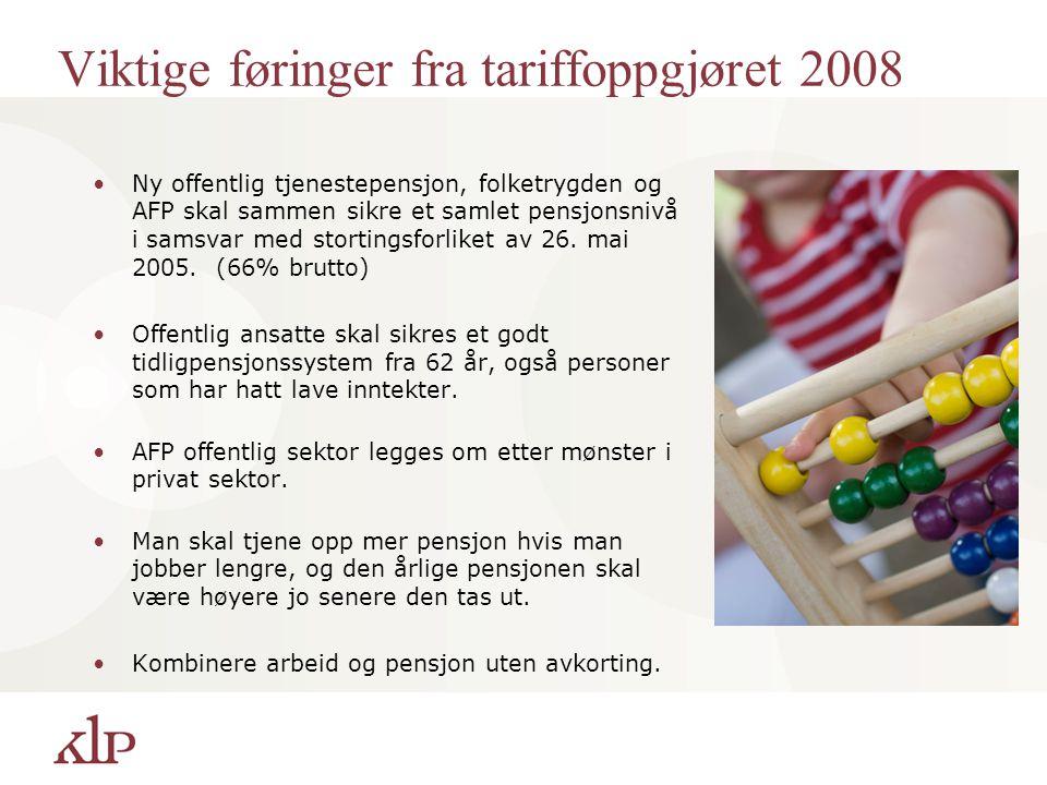 Viktige føringer fra tariffoppgjøret 2008 Ny offentlig tjenestepensjon, folketrygden og AFP skal sammen sikre et samlet pensjonsnivå i samsvar med sto