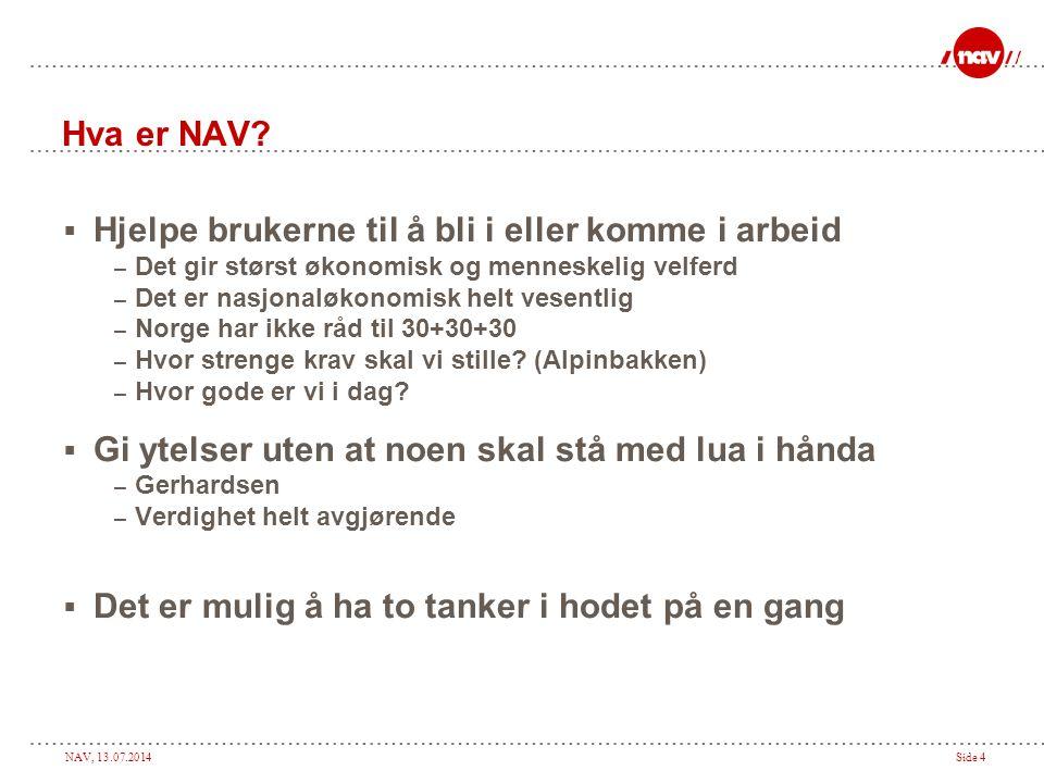NAV, 13.07.2014Side 5 Innhold  Hva er NAV. Hva gjør NAV for å få flere i arbeid.
