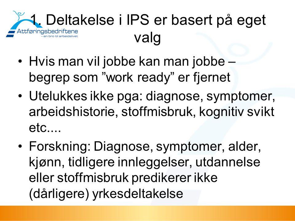 """1. Deltakelse i IPS er basert på eget valg Hvis man vil jobbe kan man jobbe – begrep som """"work ready"""" er fjernet Utelukkes ikke pga: diagnose, symptom"""