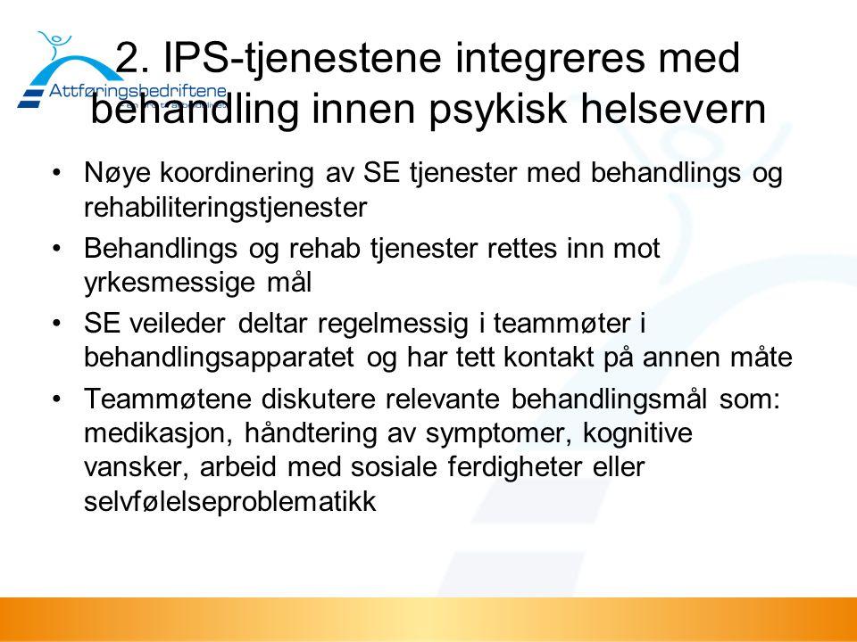 2. IPS-tjenestene integreres med behandling innen psykisk helsevern Nøye koordinering av SE tjenester med behandlings og rehabiliteringstjenester Beha