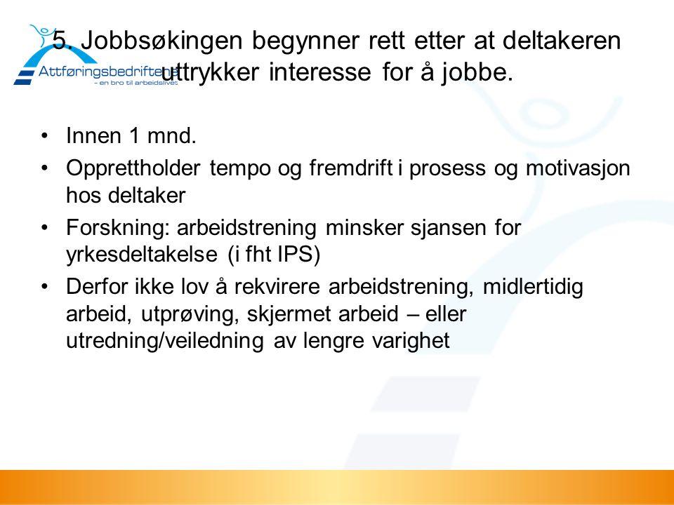 5. Jobbsøkingen begynner rett etter at deltakeren uttrykker interesse for å jobbe. Innen 1 mnd. Opprettholder tempo og fremdrift i prosess og motivasj