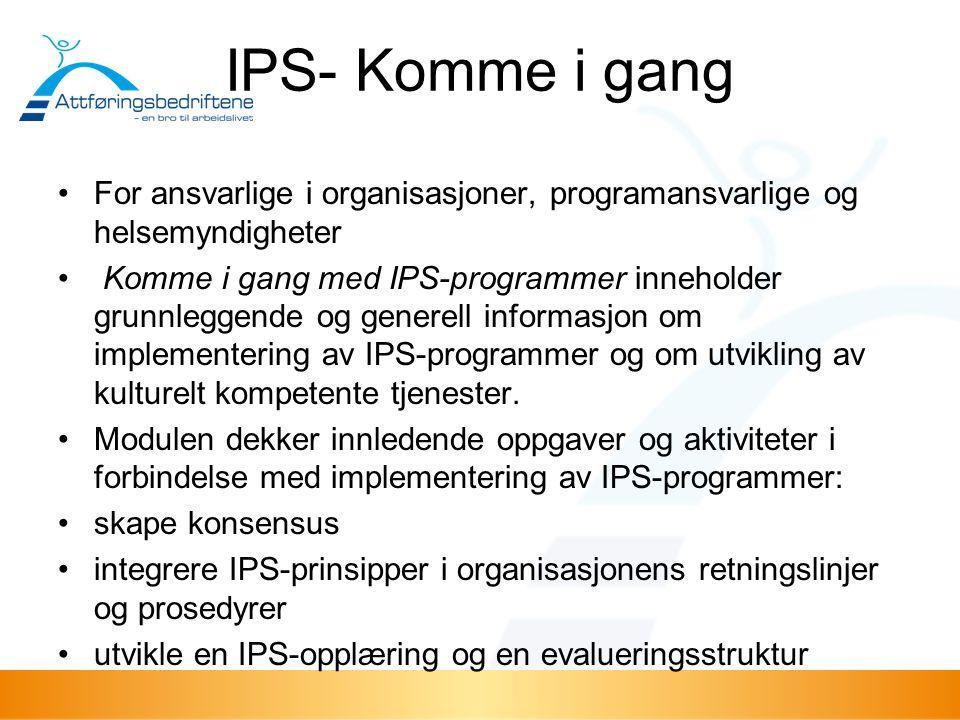 IPS- Komme i gang For ansvarlige i organisasjoner, programansvarlige og helsemyndigheter Komme i gang med IPS-programmer inneholder grunnleggende og g
