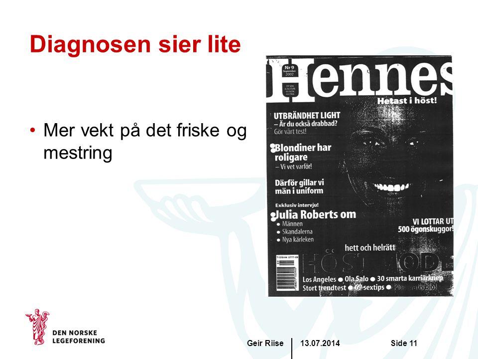 13.07.2014Geir RiiseSide 11 Diagnosen sier lite Mer vekt på det friske og mestring