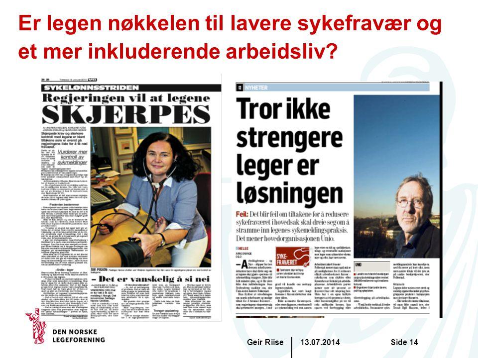 13.07.2014Geir RiiseSide 14 Er legen nøkkelen til lavere sykefravær og et mer inkluderende arbeidsliv?