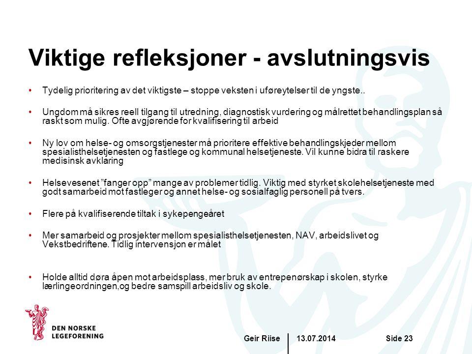 13.07.2014Geir RiiseSide 23 Viktige refleksjoner - avslutningsvis Tydelig prioritering av det viktigste – stoppe veksten i uføreytelser til de yngste..