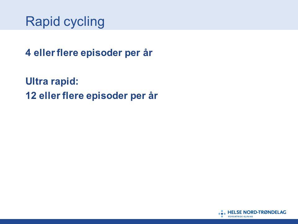 4 eller flere episoder per år Ultra rapid: 12 eller flere episoder per år Rapid cycling