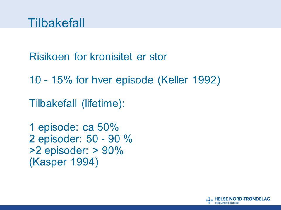 Tilbakefall Risikoen for kronisitet er stor 10 - 15% for hver episode (Keller 1992) Tilbakefall (lifetime): 1 episode: ca 50% 2 episoder: 50 - 90 % >2