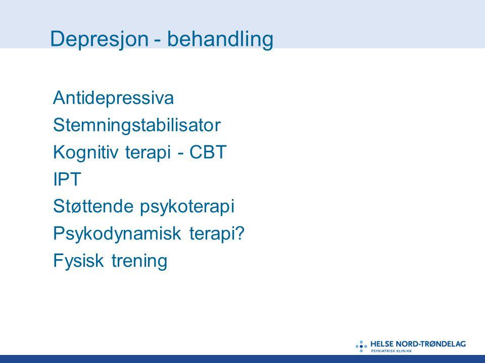 Depresjon - behandling Antidepressiva Stemningstabilisator Kognitiv terapi - CBT IPT Støttende psykoterapi Psykodynamisk terapi? Fysisk trening