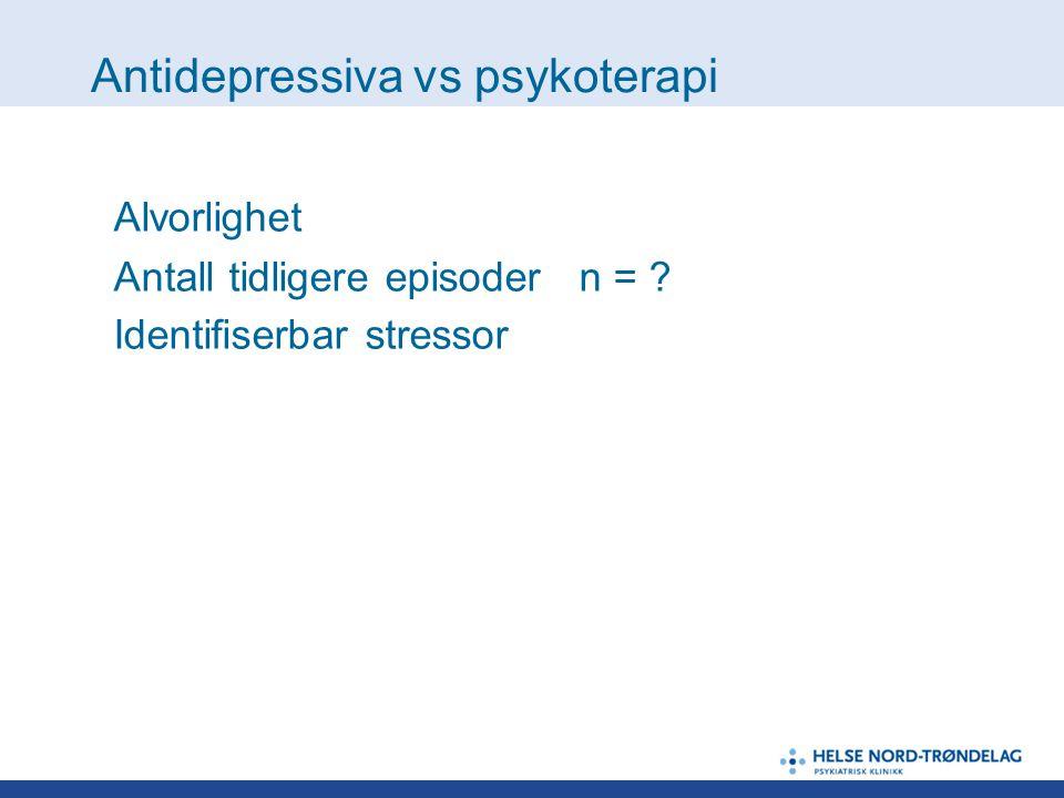 Antidepressiva vs psykoterapi Alvorlighet Antall tidligere episoder n = ? Identifiserbar stressor