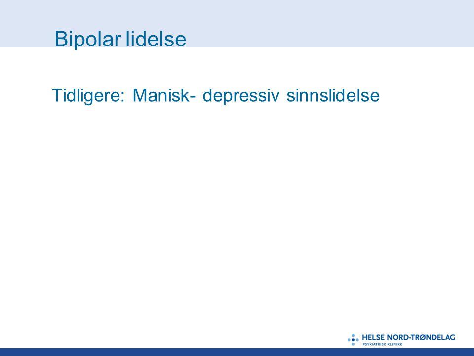 Bipolar lidelse Bipolar I - manisk episode Bipolar II - hypoman episode Bipolar IIIa – gjentatte depresjoner og bipolar lidelse hos førstegradsslektning Bipolar IIIb – Anamnese med både depressiv episode og mani/hypomani (kun)utløst av medikamenter Bipolar IV – Langvarig hypertym (oppstemt/aktiv periode i voksen alder, for i 45-55 års alder å svinge ned i kronisk depresjon).