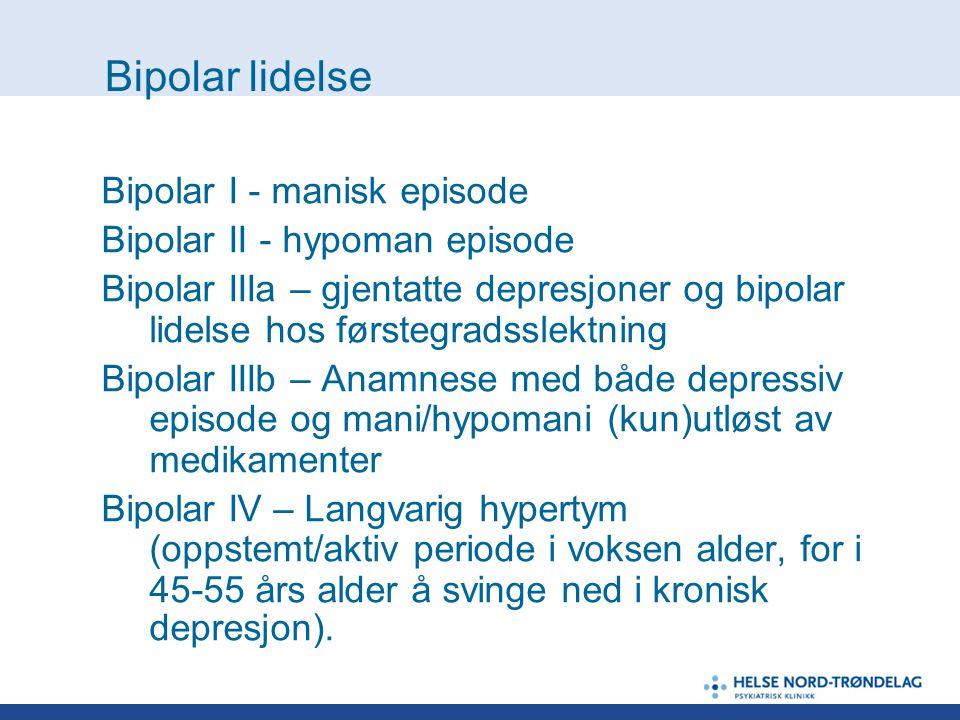 Bipolar lidelse Bipolar I - manisk episode Bipolar II - hypoman episode Bipolar IIIa – gjentatte depresjoner og bipolar lidelse hos førstegradsslektni