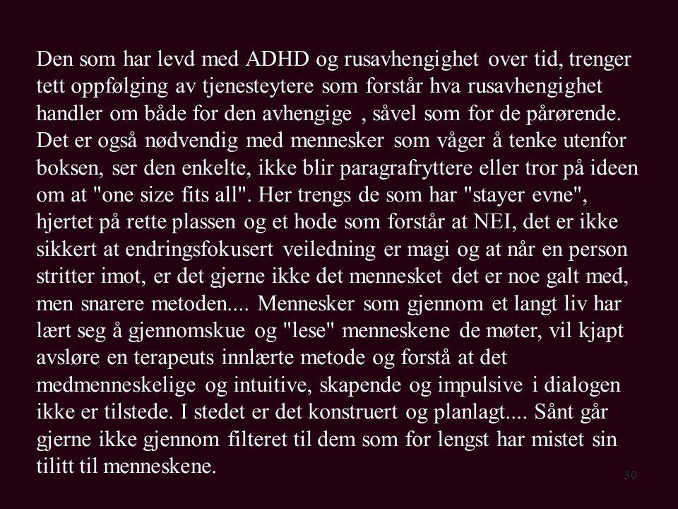30 Den som har levd med ADHD og rusavhengighet over tid, trenger tett oppfølging av tjenesteytere som forstår hva rusavhengighet handler om både for d
